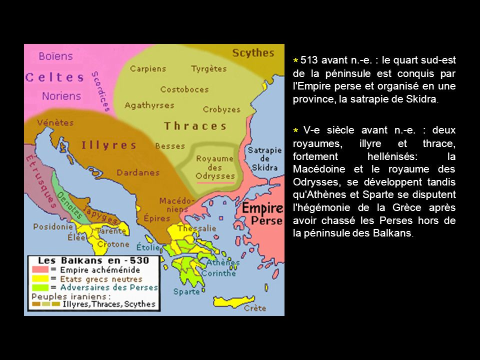 * 513 avant n.-e. : le quart sud-est de la péninsule est conquis par l Empire perse et organisé en une province, la satrapie de Skidra.