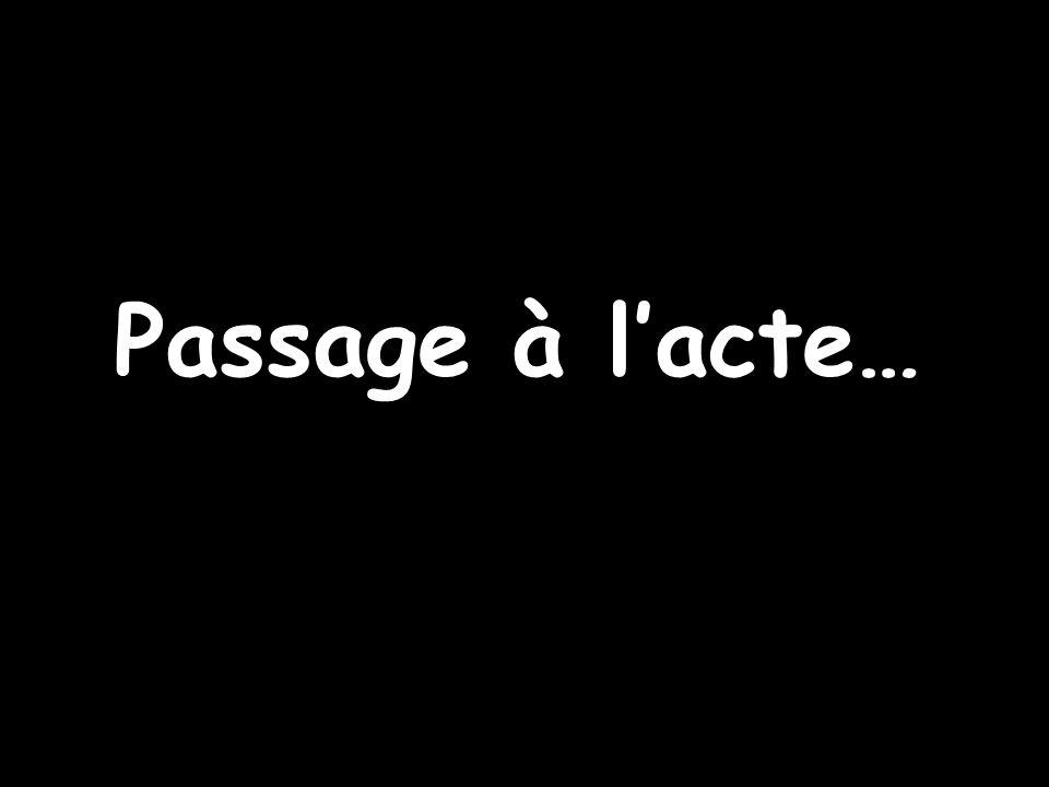 Passage à l'acte… IFSI Prémontré - Module optionnel 2007/2008