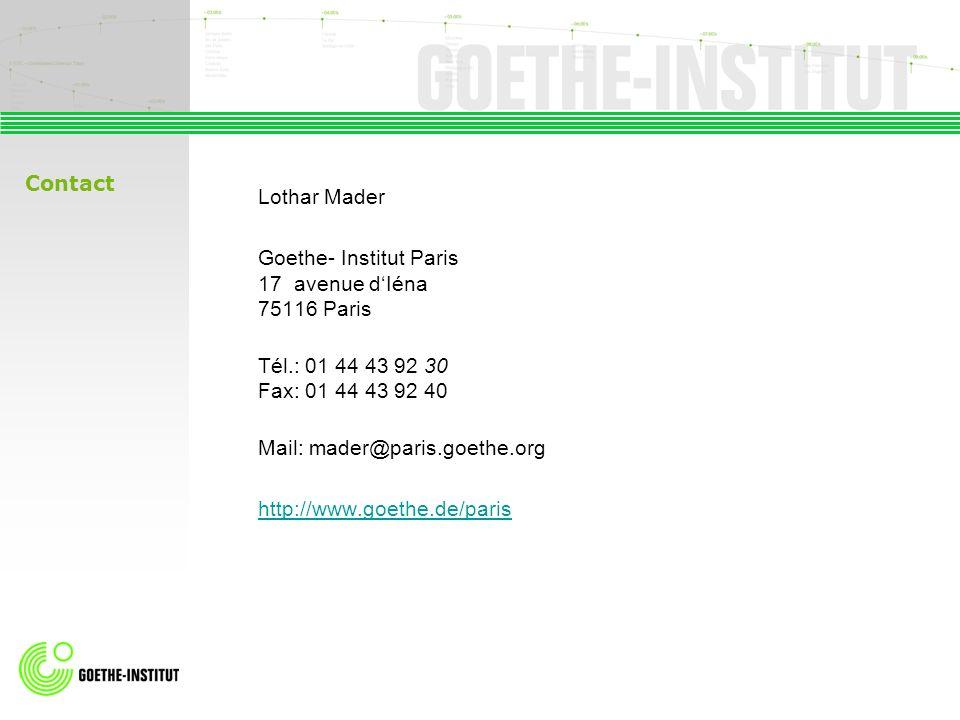 Contact Lothar Mader. Goethe- Institut Paris 17 avenue d'Iéna 75116 Paris. Tél.: 01 44 43 92 30 Fax: 01 44 43 92 40.