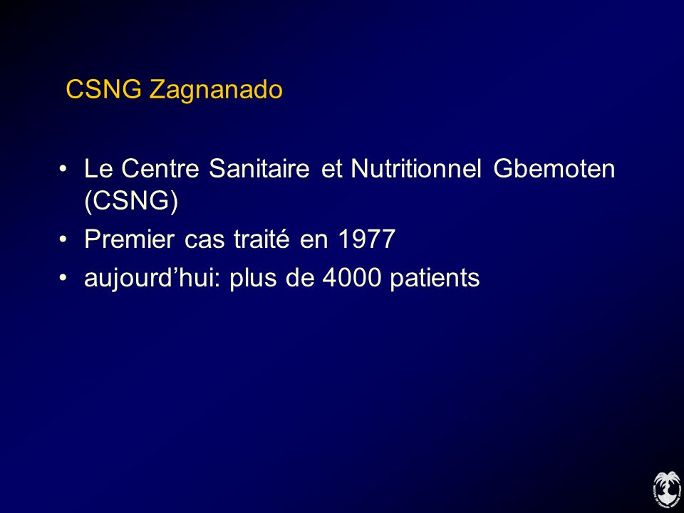 CSNG Zagnanado Le Centre Sanitaire et Nutritionnel Gbemoten (CSNG) Premier cas traité en 1977.