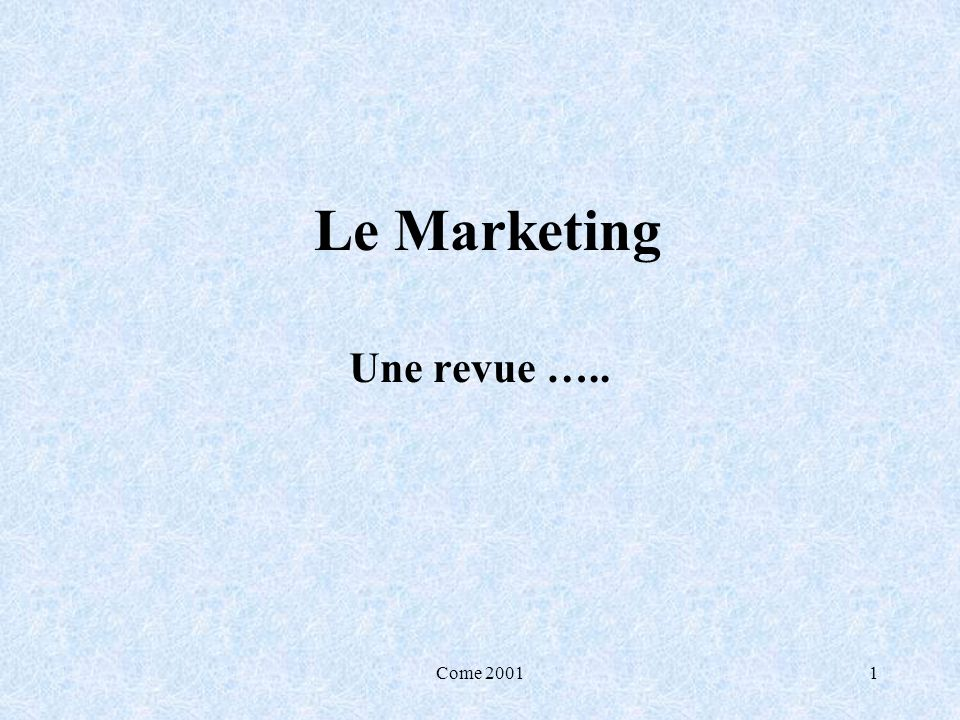 Le Marketing Une revue ….. Come 2001 Come 2001