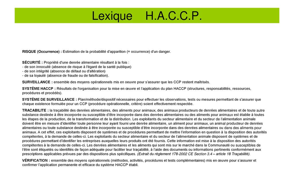Lexique H.A.C.C.P. RISQUE (Occurrence) : Estimation de la probabilité d apparition (= occurrence) d un danger.