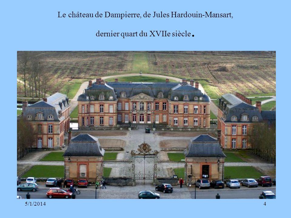 Le château de Dampierre, de Jules Hardouin-Mansart, dernier quart du XVIIe siècle.