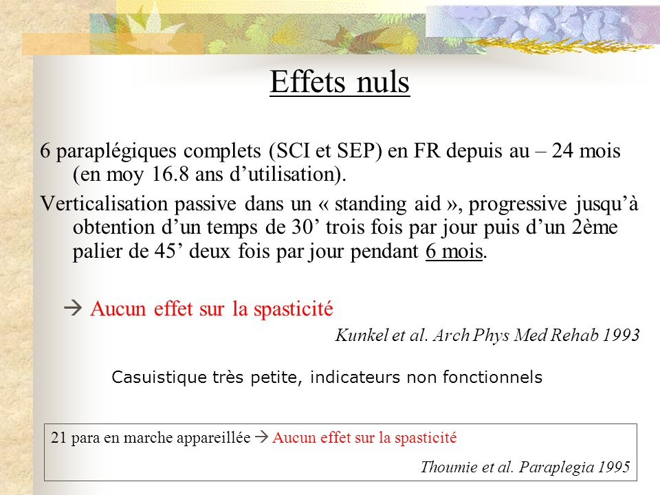 Effets nuls 6 paraplégiques complets (SCI et SEP) en FR depuis au – 24 mois (en moy 16.8 ans d'utilisation).