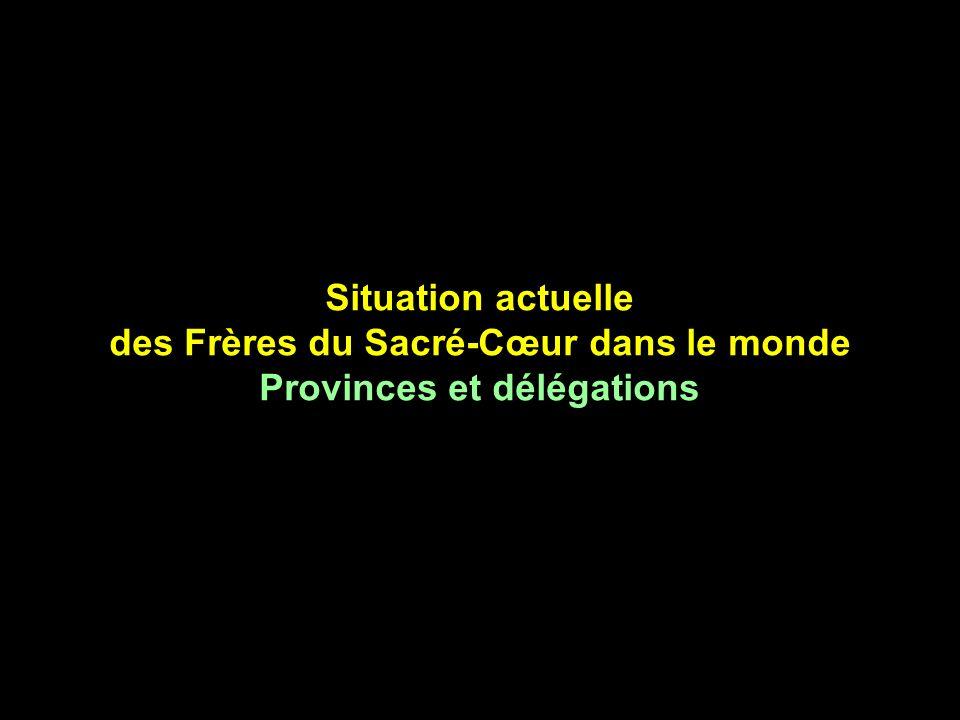 Situation actuelle des Frères du Sacré-Cœur dans le monde Provinces et délégations