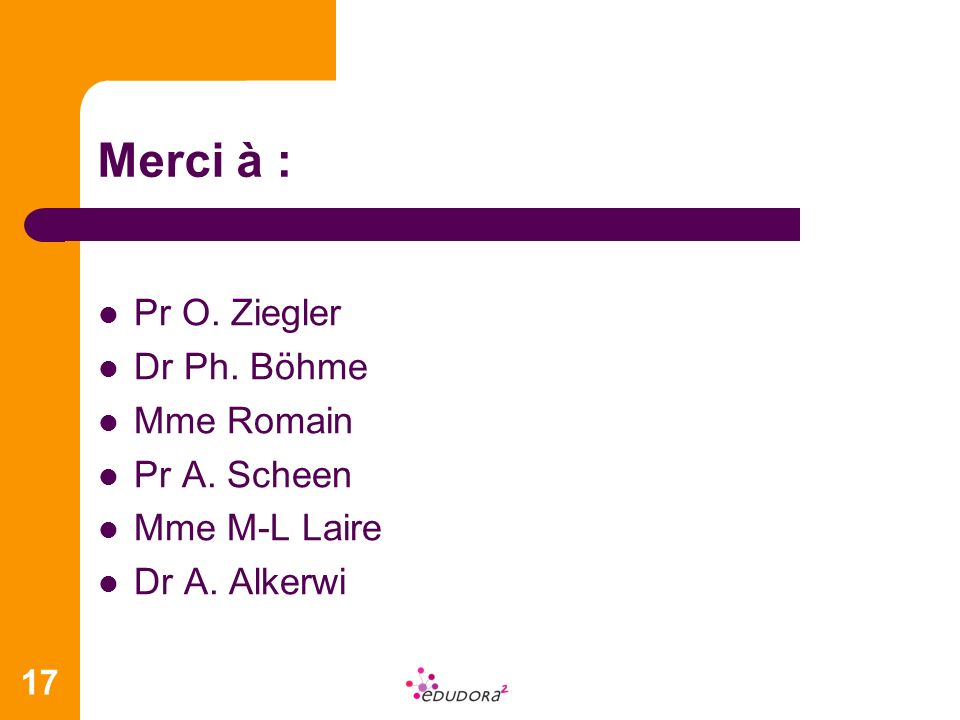 Merci à : Pr O. Ziegler Dr Ph. Böhme Mme Romain Pr A. Scheen