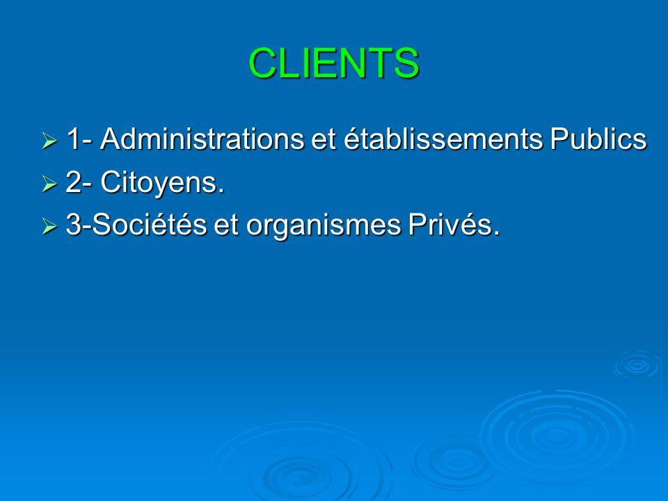 CLIENTS 1- Administrations et établissements Publics 2- Citoyens.