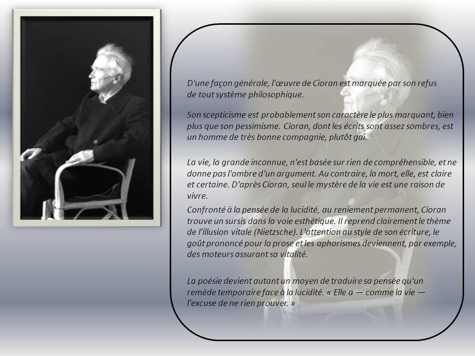 D une façon générale, l œuvre de Cioran est marquée par son refus de tout système philosophique.