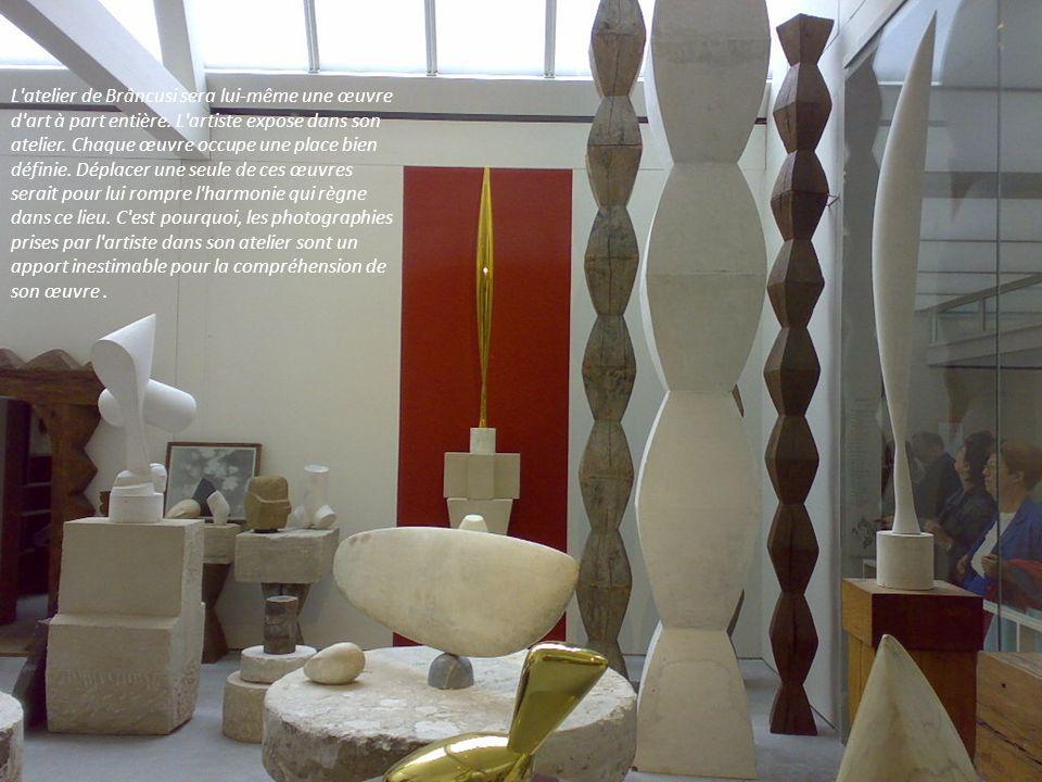 L atelier de Brâncusi sera lui-même une œuvre d art à part entière