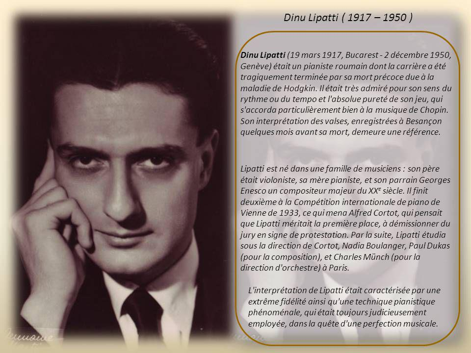 Dinu Lipatti ( 1917 – 1950 )