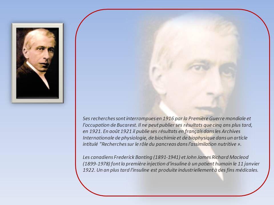 Ses recherches sont interrompues en 1916 par la Première Guerre mondiale et l occupation de Bucarest. Il ne peut publier ses résultats que cinq ans plus tard, en 1921. En août 1921 il publie ses résultats en français dans les Archives Internationale de physiologie, de biochimie et de biophysique dans un article intitulé Recherches sur le rôle du pancreas dans l'assimilation nutritive ».