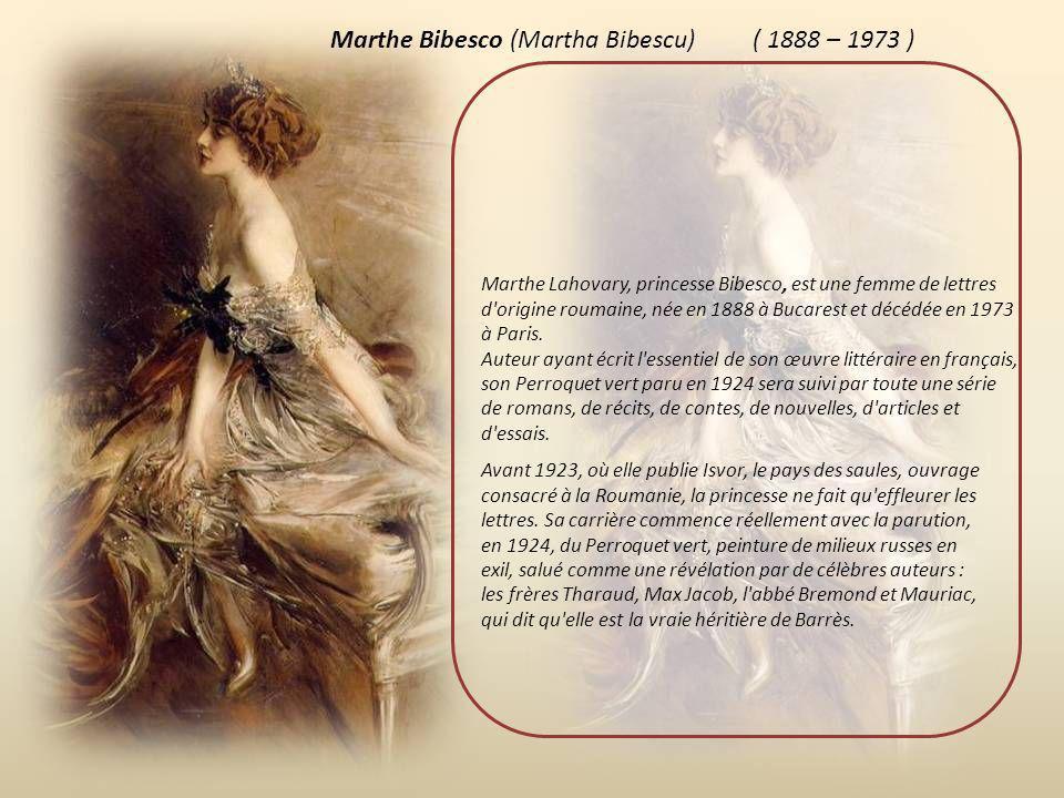 Marthe Bibesco (Martha Bibescu) ( 1888 – 1973 )