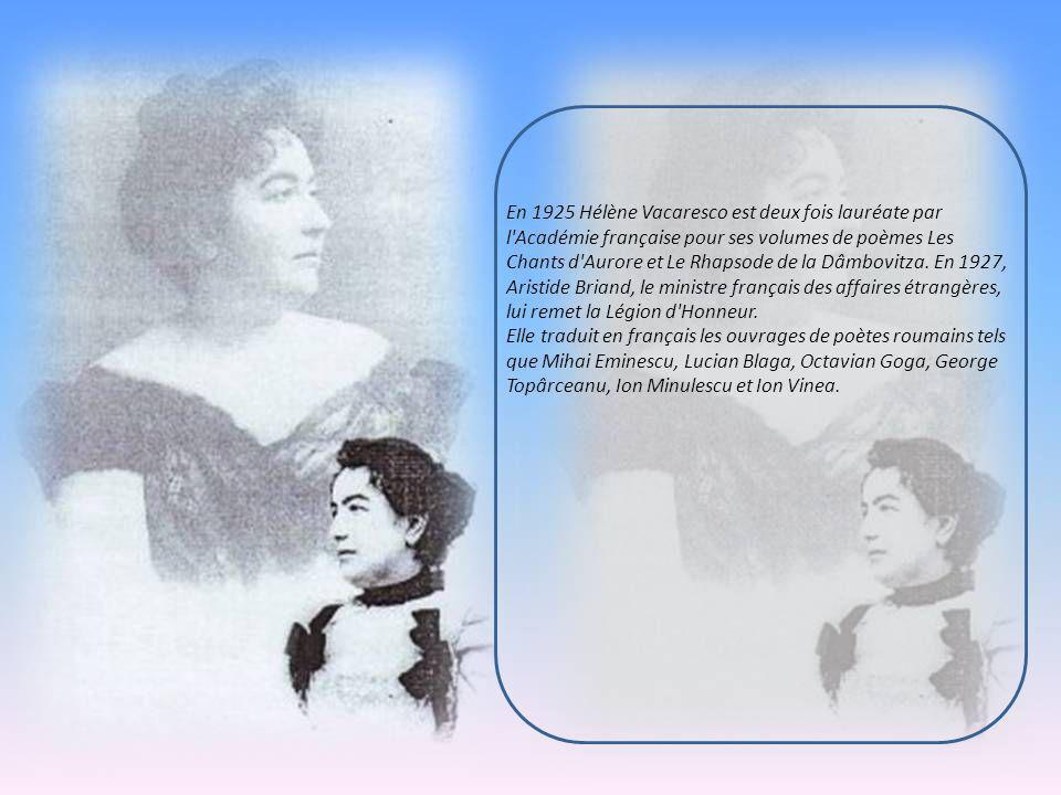 En 1925 Hélène Vacaresco est deux fois lauréate par l Académie française pour ses volumes de poèmes Les Chants d Aurore et Le Rhapsode de la Dâmbovitza. En 1927, Aristide Briand, le ministre français des affaires étrangères, lui remet la Légion d Honneur.