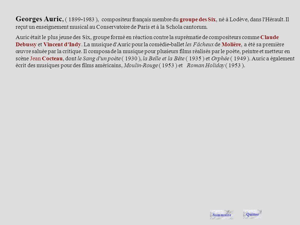 Georges Auric, ( 1899-1983 ), compositeur français membre du groupe des Six, né à Lodève, dans l Hérault. Il reçut un enseignement musical au Conservatoire de Paris et à la Schola cantorum.