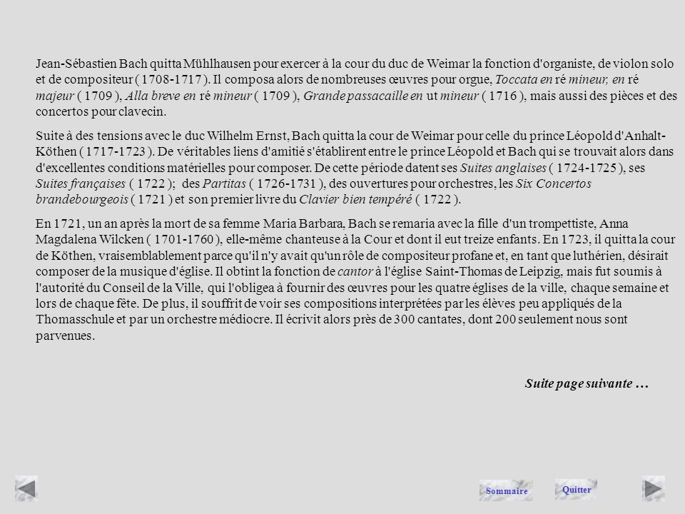 Jean-Sébastien Bach quitta Mühlhausen pour exercer à la cour du duc de Weimar la fonction d organiste, de violon solo et de compositeur ( 1708-1717 ). Il composa alors de nombreuses œuvres pour orgue, Toccata en ré mineur, en ré majeur ( 1709 ), Alla breve en ré mineur ( 1709 ), Grande passacaille en ut mineur ( 1716 ), mais aussi des pièces et des concertos pour clavecin.