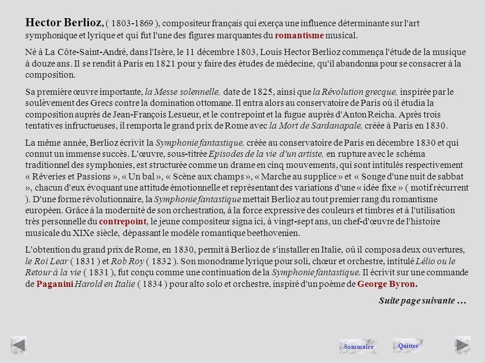Hector Berlioz, ( 1803-1869 ), compositeur français qui exerça une influence déterminante sur l art symphonique et lyrique et qui fut l une des figures marquantes du romantisme musical.