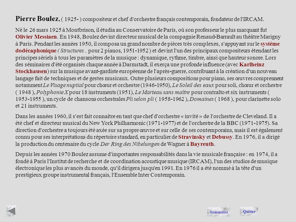 Pierre Boulez, ( 1925- ) compositeur et chef d orchestre français contemporain, fondateur de l IRCAM.