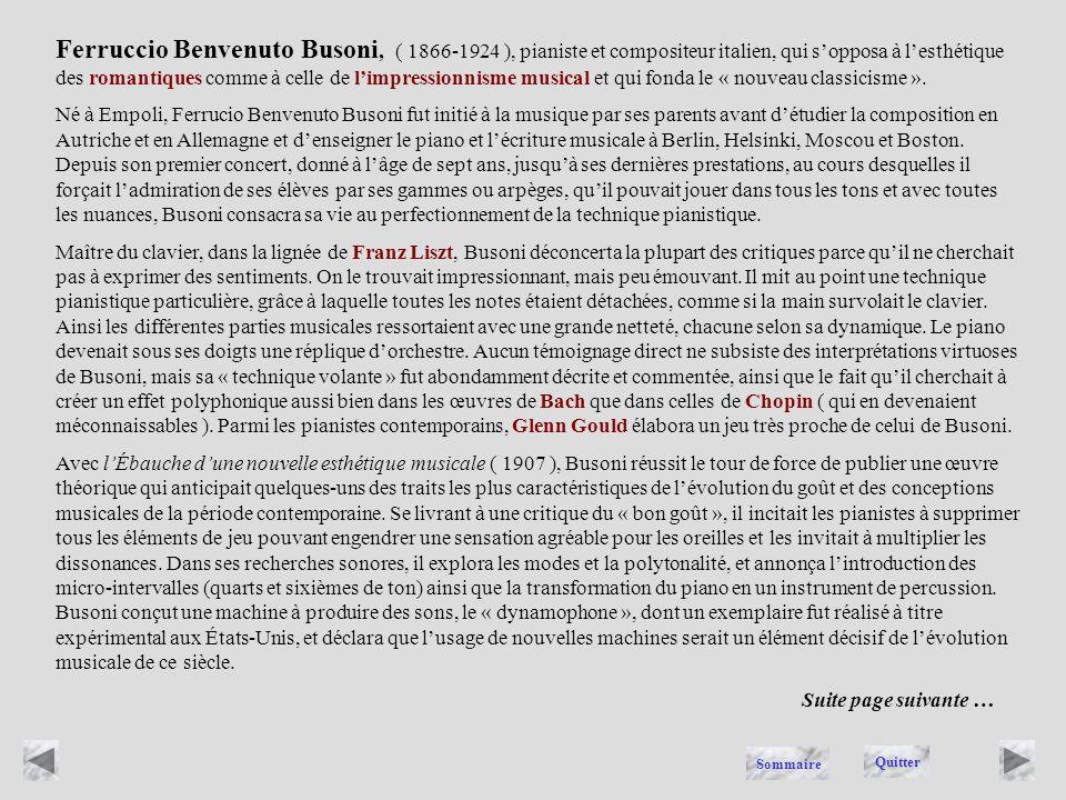 Ferruccio Benvenuto Busoni, ( 1866-1924 ), pianiste et compositeur italien, qui s'opposa à l'esthétique des romantiques comme à celle de l'impressionnisme musical et qui fonda le « nouveau classicisme ».
