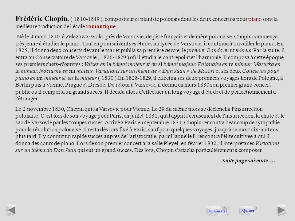 Frédéric Chopin, ( 1810-1849 ), compositeur et pianiste polonais dont les deux concertos pour piano sont la meilleure traduction de l école romantique.