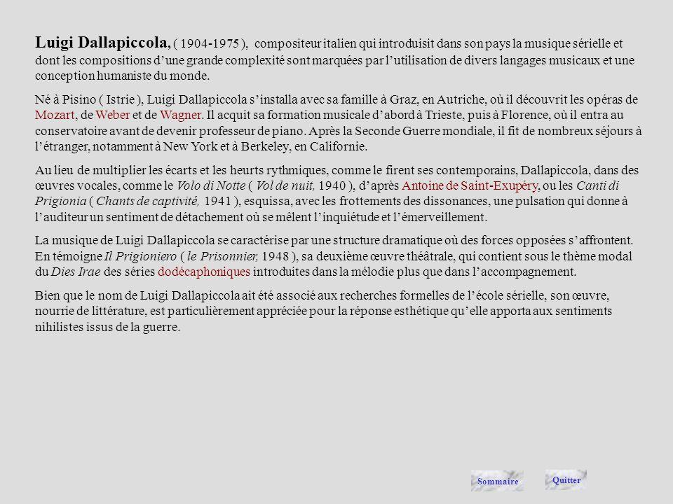 Luigi Dallapiccola, ( 1904-1975 ), compositeur italien qui introduisit dans son pays la musique sérielle et dont les compositions d'une grande complexité sont marquées par l'utilisation de divers langages musicaux et une conception humaniste du monde.