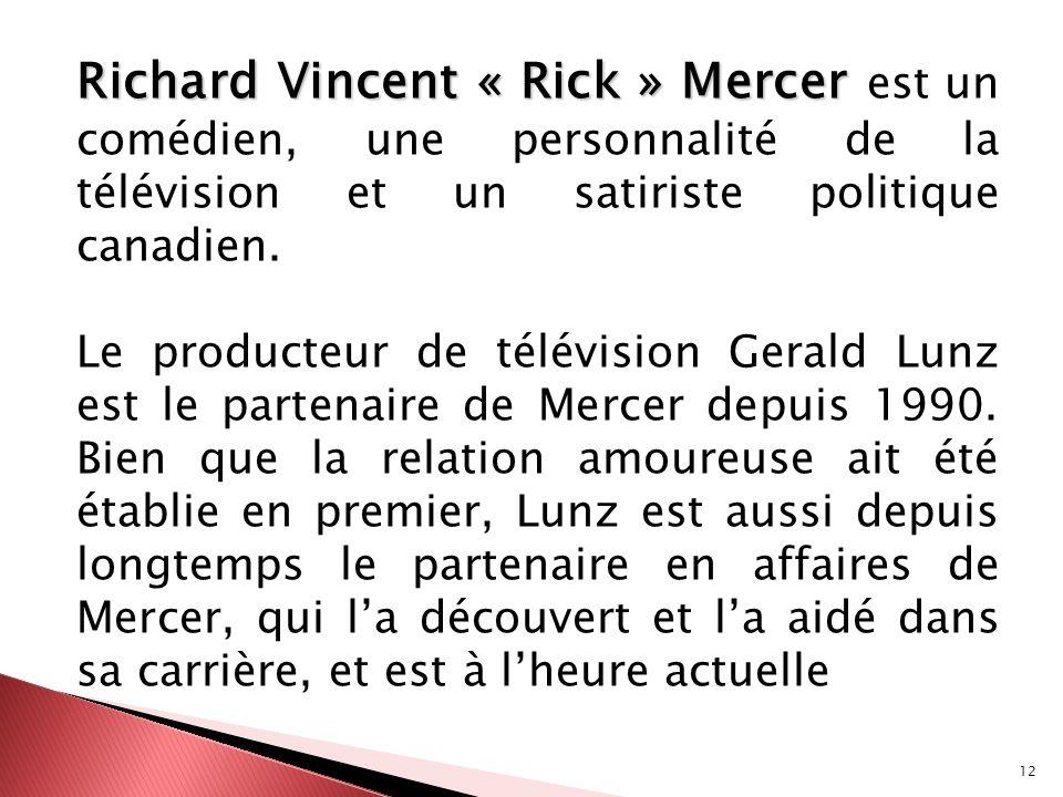 Richard Vincent « Rick » Mercer est un comédien, une personnalité de la télévision et un satiriste politique canadien.