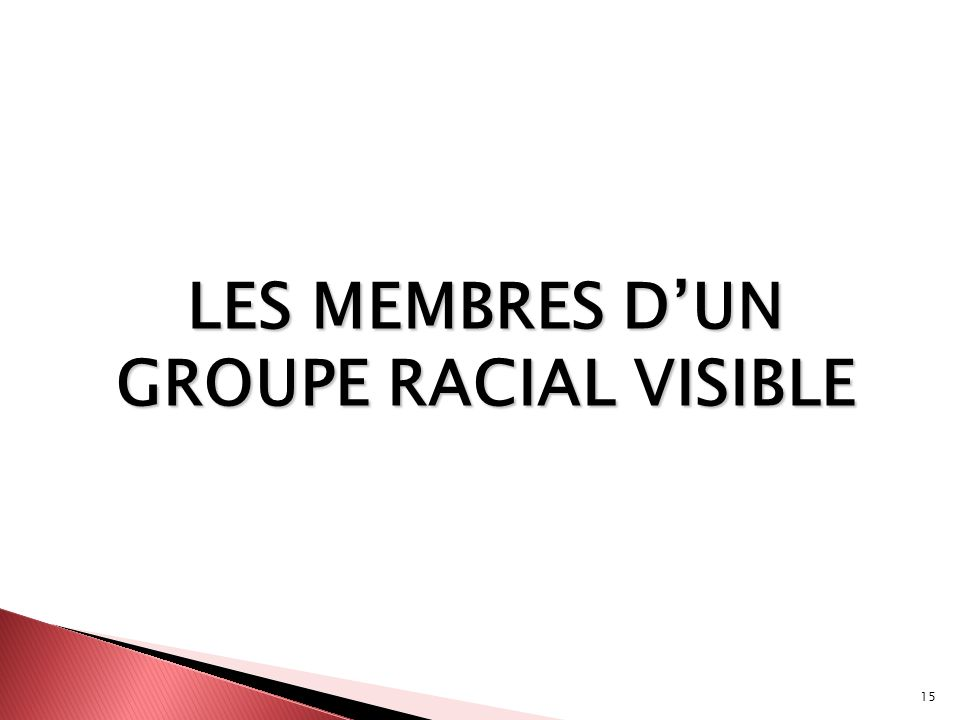 LES MEMBRES D'UN GROUPE RACIAL VISIBLE