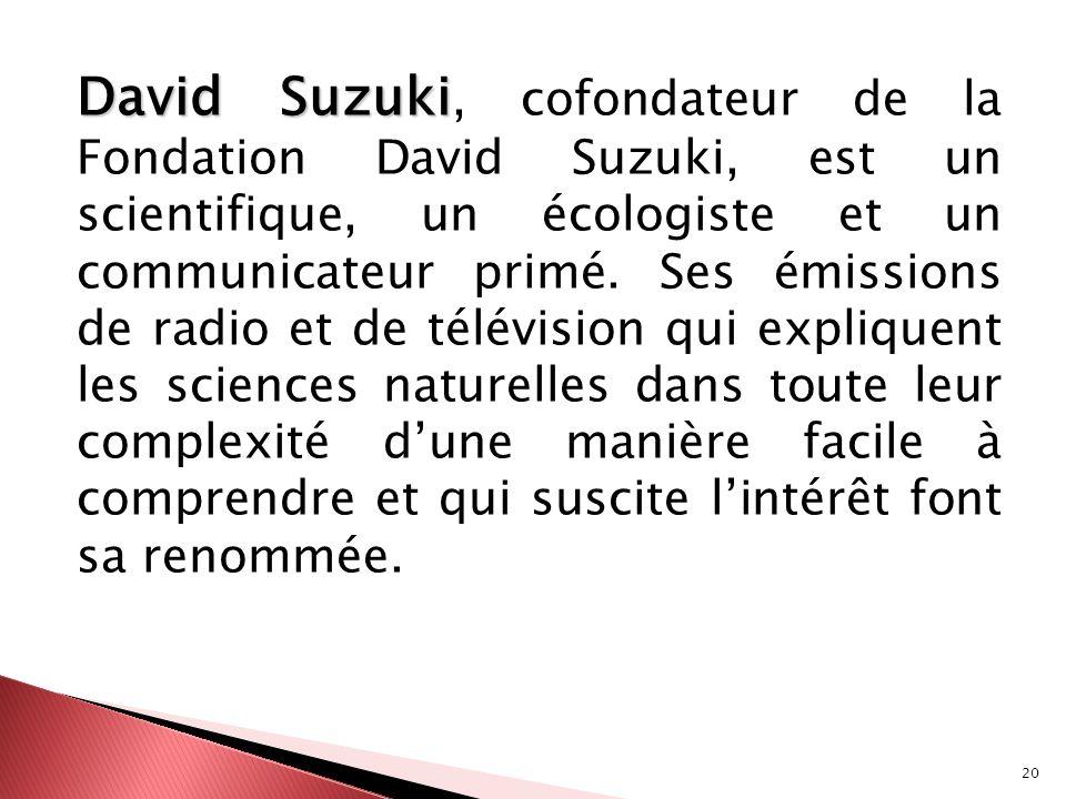 David Suzuki, cofondateur de la Fondation David Suzuki, est un scientifique, un écologiste et un communicateur primé.