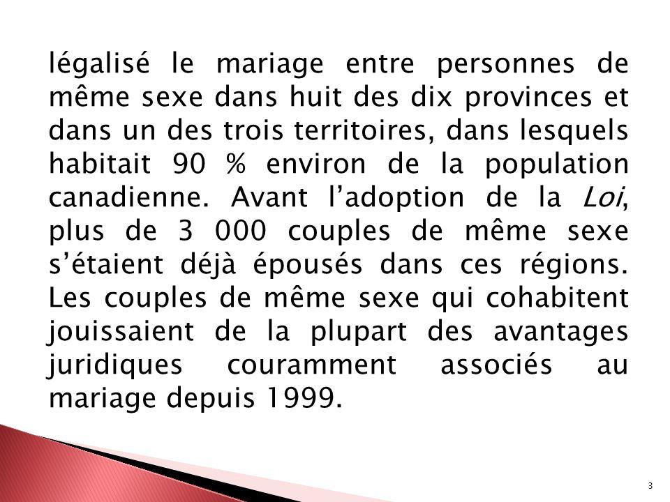 légalisé le mariage entre personnes de même sexe dans huit des dix provinces et dans un des trois territoires, dans lesquels habitait 90 % environ de la population canadienne.
