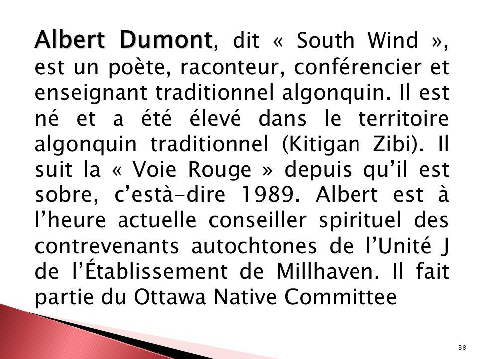 Albert Dumont, dit « South Wind », est un poète, raconteur, conférencier et enseignant traditionnel algonquin.