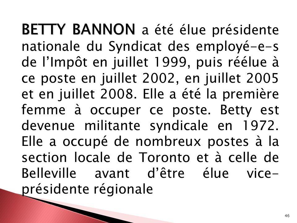 BETTY BANNON a été élue présidente nationale du Syndicat des employé‑e‑s de l'Impôt en juillet 1999, puis réélue à ce poste en juillet 2002, en juillet 2005 et en juillet 2008.