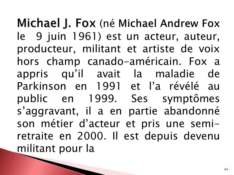 Michael J. Fox (né Michael Andrew Fox le 9 juin 1961) est un acteur, auteur, producteur, militant et artiste de voix hors champ canado-américain.