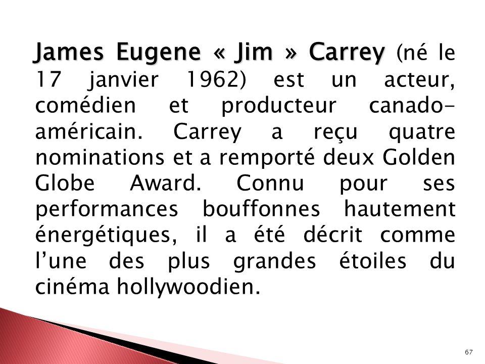 James Eugene « Jim » Carrey (né le 17 janvier 1962) est un acteur, comédien et producteur canado- américain.