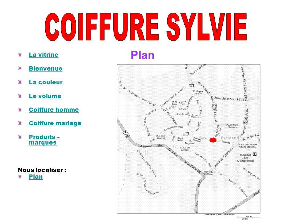 COIFFURE SYLVIE Plan La vitrine Bienvenue La couleur Le volume