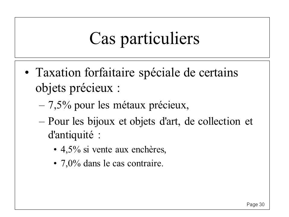 Cas particuliers Taxation forfaitaire spéciale de certains objets précieux : 7,5% pour les métaux précieux,