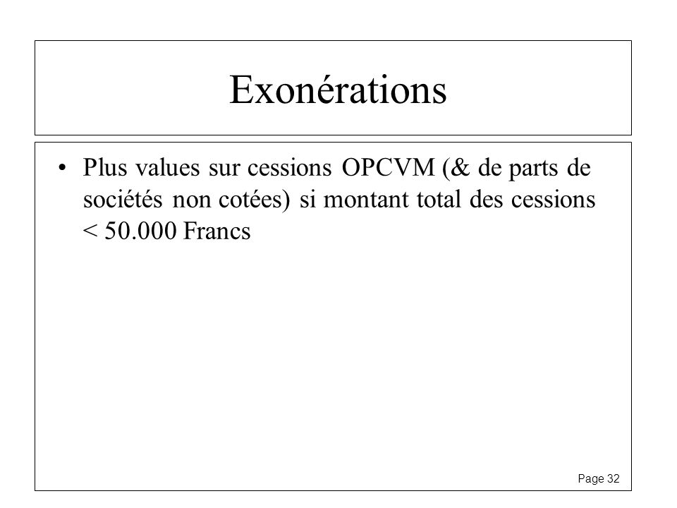 Exonérations Plus values sur cessions OPCVM (& de parts de sociétés non cotées) si montant total des cessions < 50.000 Francs.