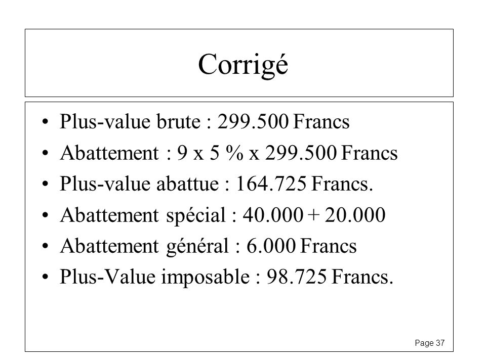 Corrigé Plus-value brute : 299.500 Francs