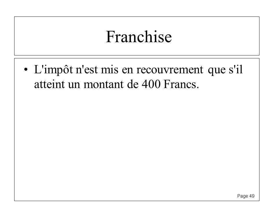 Franchise L impôt n est mis en recouvrement que s il atteint un montant de 400 Francs.