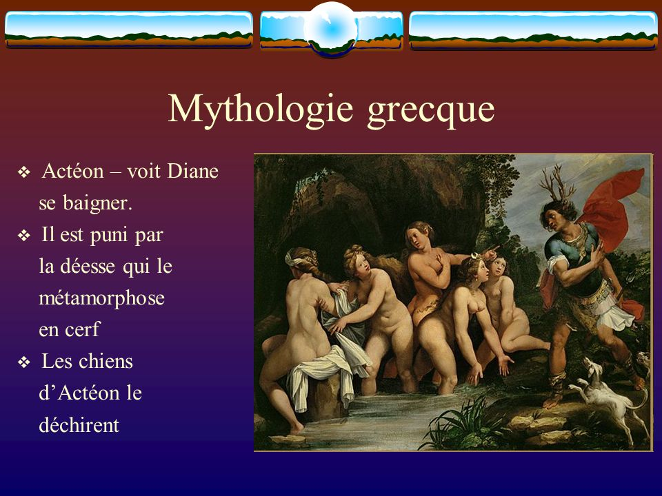 Mythologie grecque Actéon – voit Diane se baigner. Il est puni par