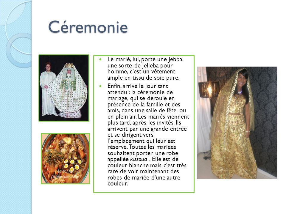 Céremonie Le marié, lui, porte une Jebba, une sorte de jelleba pour homme, c est un vêtement ample en tissu de soie pure.