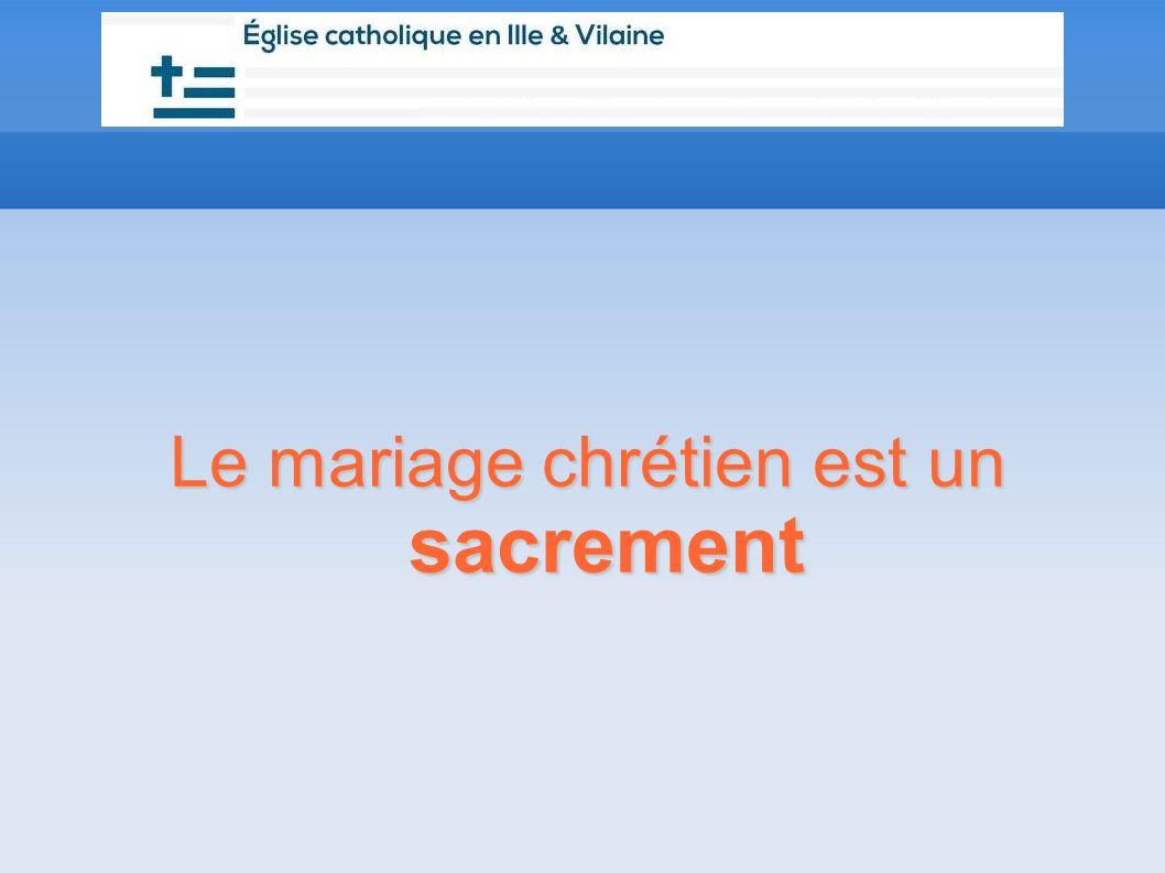 Le mariage chrétien est un sacrement