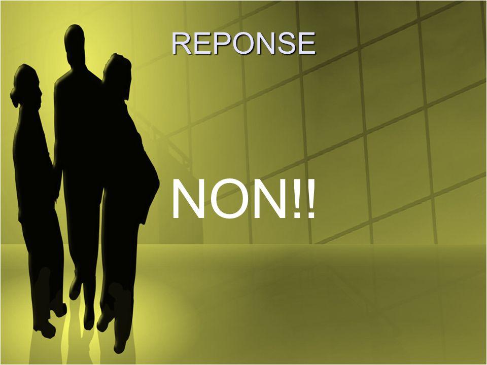 REPONSE NON!!
