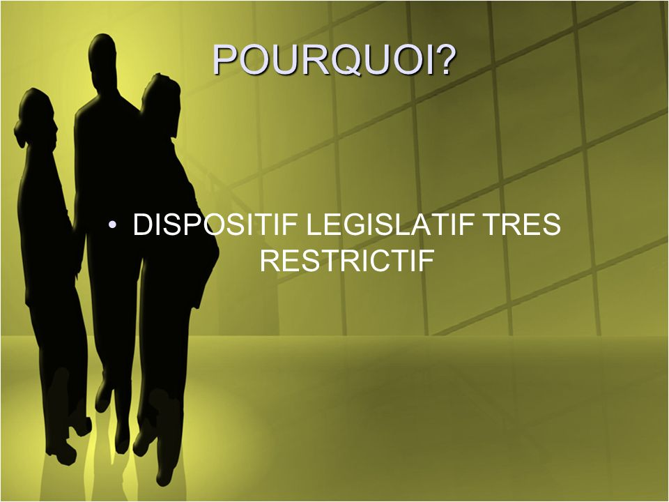 DISPOSITIF LEGISLATIF TRES RESTRICTIF