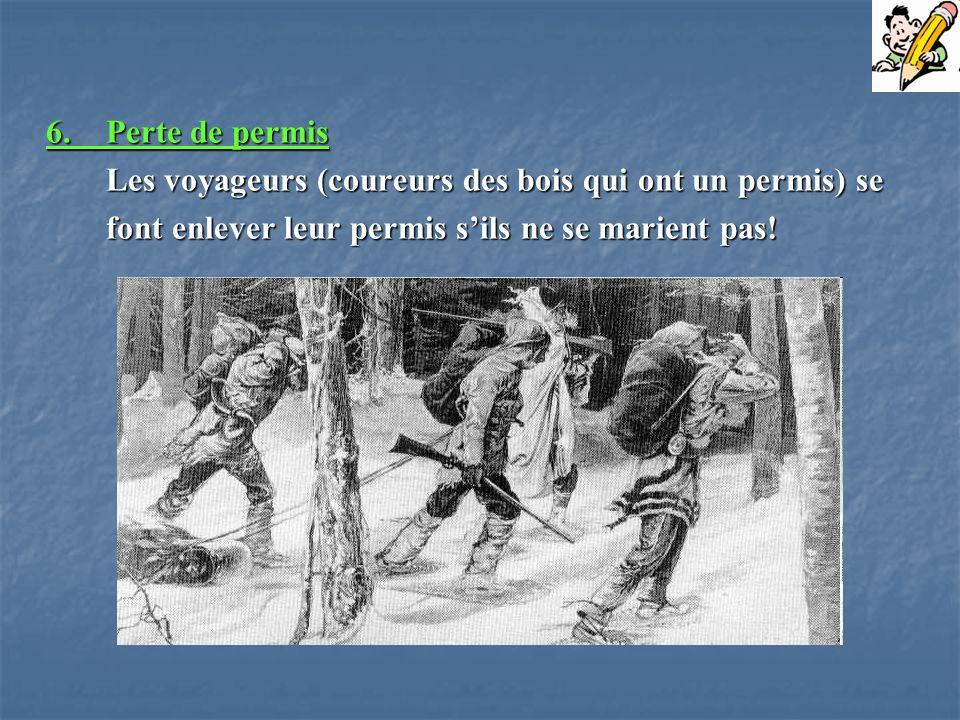 6. Perte de permis Les voyageurs (coureurs des bois qui ont un permis) se.