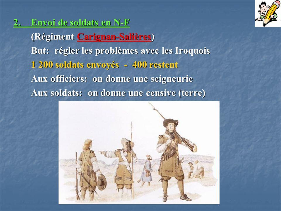 2. Envoi de soldats en N-F (Régiment Carignan-Salières) But: régler les problèmes avec les Iroquois.