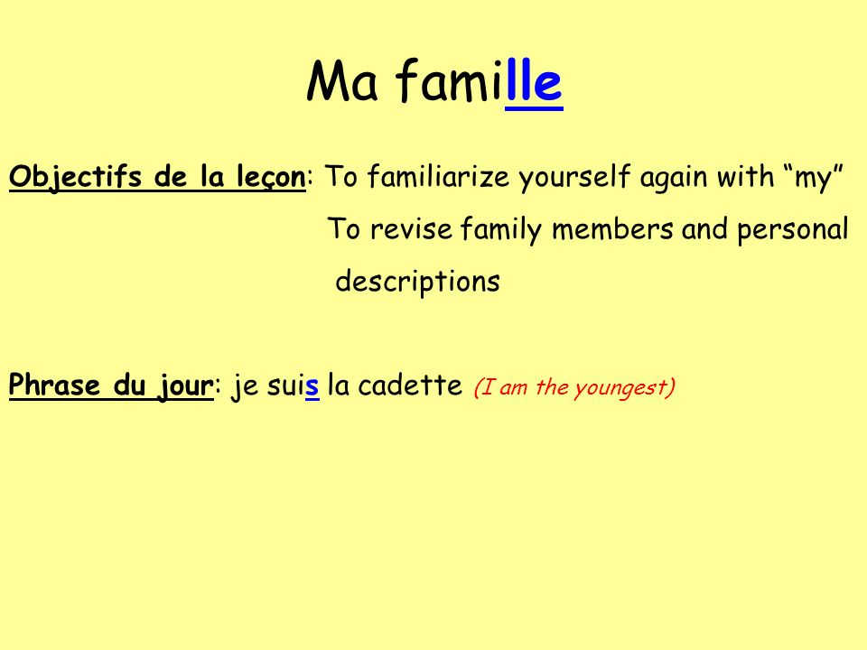 Ma famille Objectifs de la leçon: To familiarize yourself again with my To revise family members and personal.