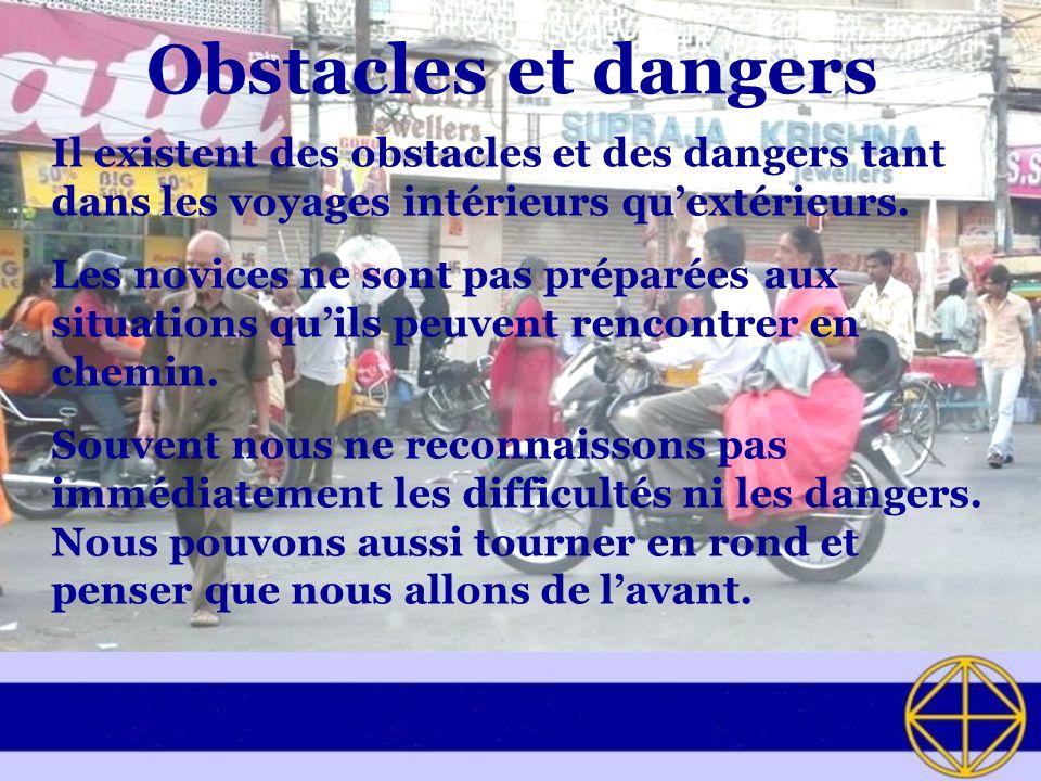 Obstacles et dangers Il existent des obstacles et des dangers tant dans les voyages intérieurs qu'extérieurs.