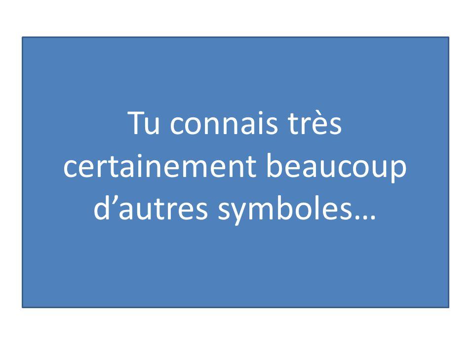 Tu connais très certainement beaucoup d'autres symboles…