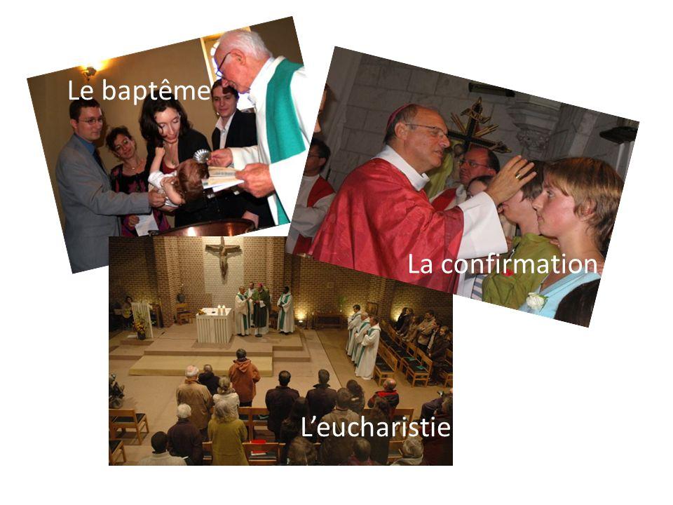 Le baptême La confirmation L'eucharistie