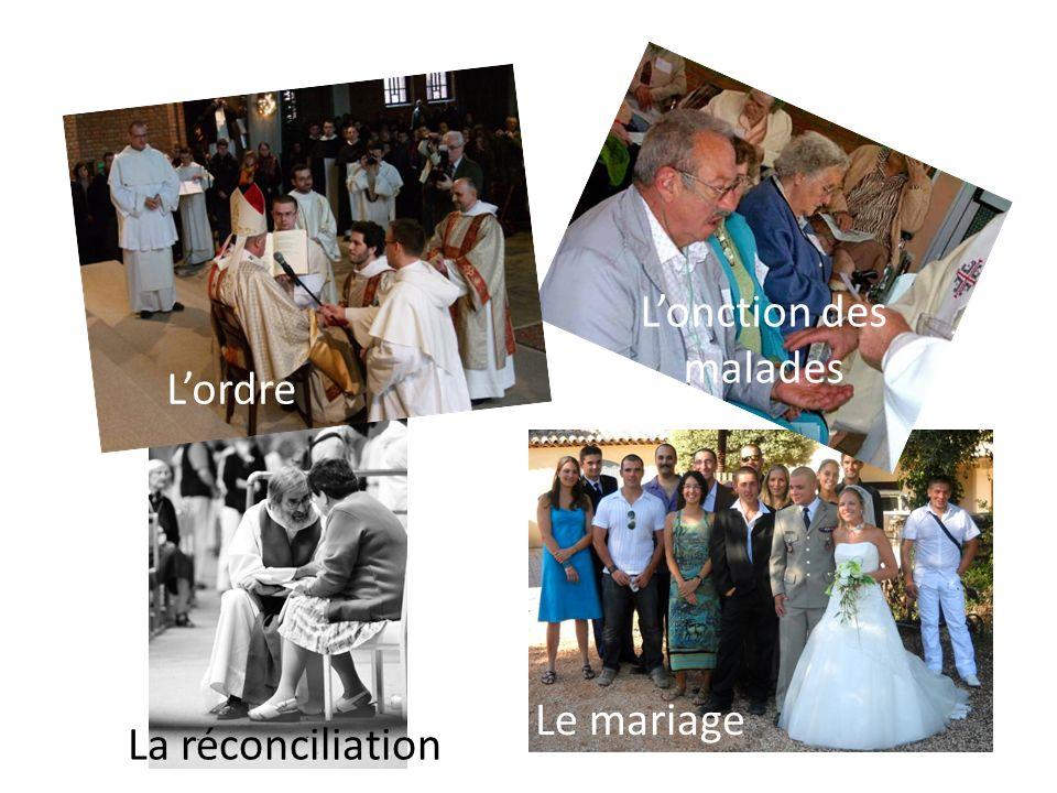 L'onction des malades L'ordre Le mariage La réconciliation