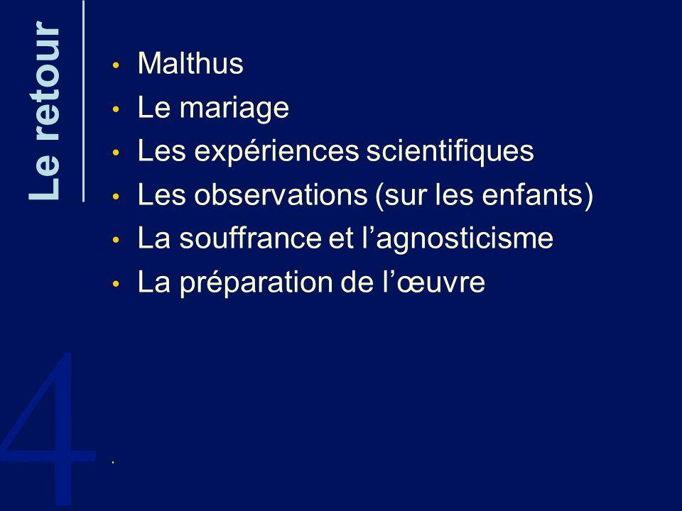 4 Le retour Malthus Le mariage Les expériences scientifiques